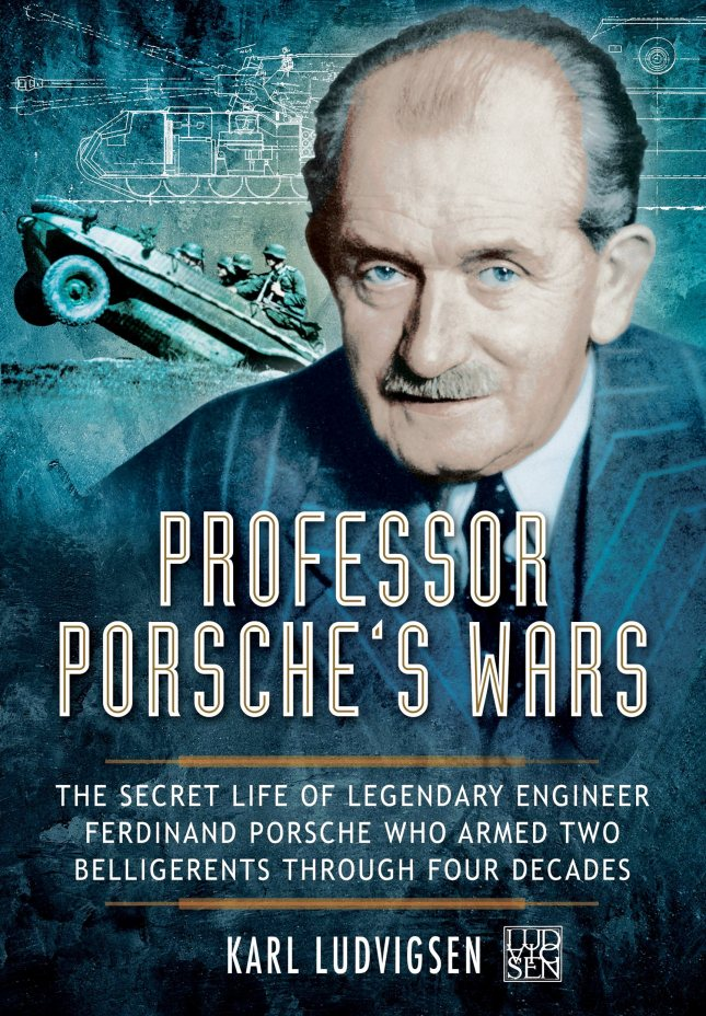 Professor Porsche's Wars- The Secret Life of Legendary Engineer Ferdinand Porsche Who Armed Two Belligerents Through Four Decades